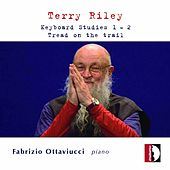 Play & Download Terry Riley: Keyboard Studies 1 & 2, Tread On the Trail by Fabrizio Ottaviucci | Napster
