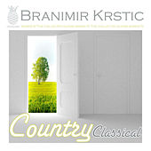 Country Classical (The Collected Guitar Works Of Branimir Krstic, Vol. Iv) by Branimir Krstic