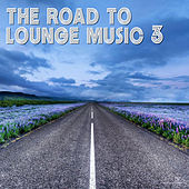 Play & Download The Road to Lounge Music 3 by Various Artists | Napster