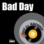 Bad Day by Off the Record