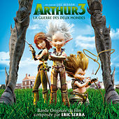 Play & Download Arthur 3: La guerre des deux mondes (Bande originale du film) by Eric Serra | Napster