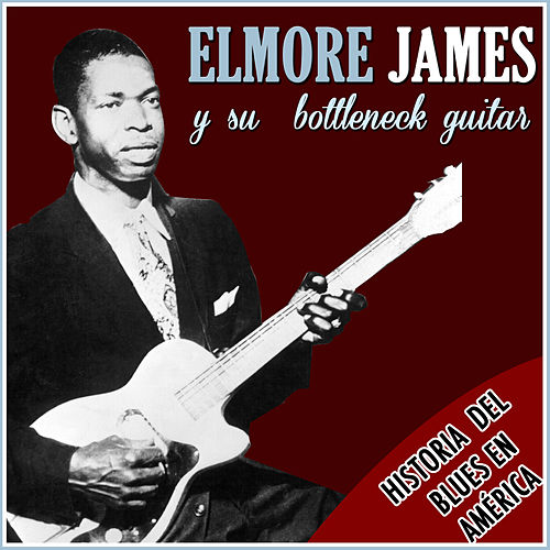 Play & Download Historia del Blues en America. Elmore James y Su Bottleneck Guitar by Elmore James | Napster