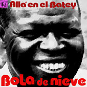 Allá en el Batey: Bola de Nieve by Various Artists