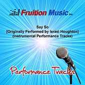 Play & Download Say so [Originally Performed by Israel Houghton] (Instrumental Performance Tracks) by Fruition Music Inc. | Napster