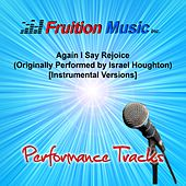 Play & Download Again I Say Rejoice [Originally Performed by Israel Houghton] (Instrumental Performance Tracks) by Fruition Music Inc. | Napster