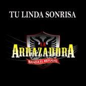 Play & Download Tu Linda Sonrisa - Single by La Arrazadora Banda El Refugio | Napster