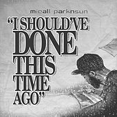Play & Download I Should've Done This Time Ago by Micall Parknsun | Napster