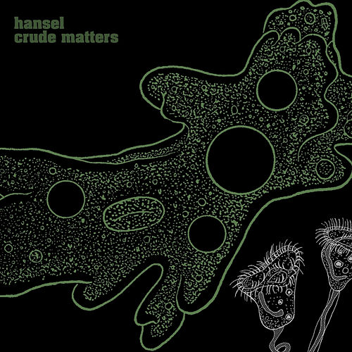 Crude Matters by Hansel