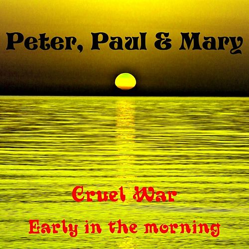 Play & Download Cruel War by Peter, Paul and Mary | Napster