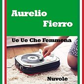 Play & Download Ue ue che femmena by Aurelio Fierro | Napster