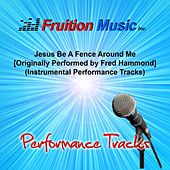 Play & Download Jesus Be a Fence Around Me [Originally Performed by Fred Hammond] (Instrumental Performance Tracks) by Fruition Music Inc. | Napster