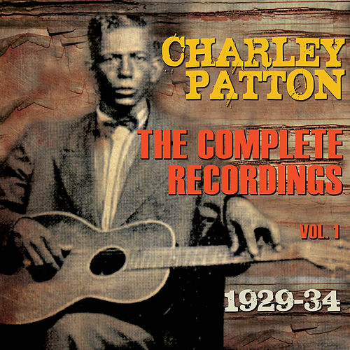 The Complete Recordings 1929-34, Vol. 1 by Charley Patton