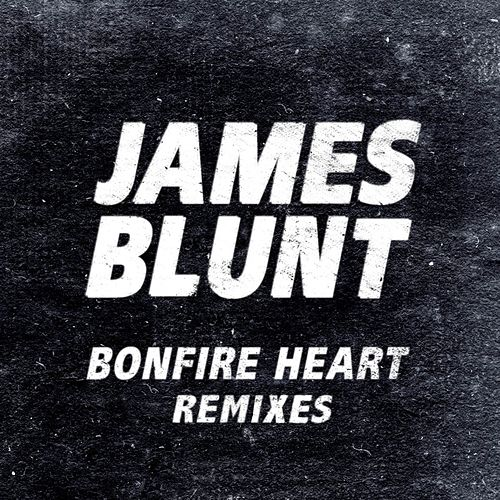 Play & Download Bonfire Heart Remixes by James Blunt | Napster