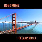 The Early Mixes by BOB CRUISE