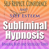 Play & Download Self Respect Confidence and Self Esteem (Subliminal Hypnosis Binaural Beats Solfeggio Tones) by Subliminal Hypnosis | Napster