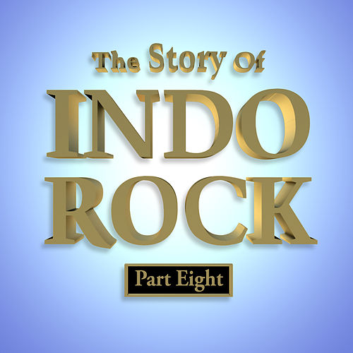 The Story of Indo Rock, Pt. 8 by Various Artists