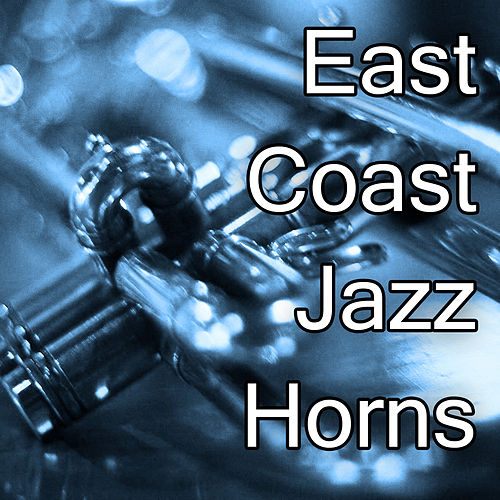 Play & Download East Coast Jazz Horns by Various Artists | Napster