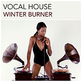 Play & Download Vocal House Winter Burner by Various Artists | Napster
