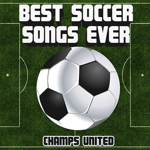Play & Download Best Soccer Songs Ever by Champs United | Napster
