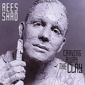 Play & Download Carving Away the Clay by The Rees Shad Band   Napster