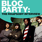 Play & Download Bloc Party: The Rhapsody Interview by Bloc Party | Napster
