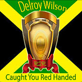 Play & Download Caught You Red Handed by Delroy Wilson | Napster
