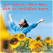 Ein Glück, dass man sich so verlieben kann (Lieder über das Glück) by Various Artists
