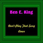 Play & Download Don't Play That Song by Ben E. King | Napster