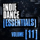 Play & Download Indie Dance Essentials Vol. 11 - EP by Various Artists | Napster