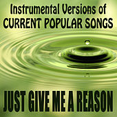 Play & Download Instrumental Versions of Current Popular Songs: Just Give Me a Reason by The O'Neill Brothers Group | Napster