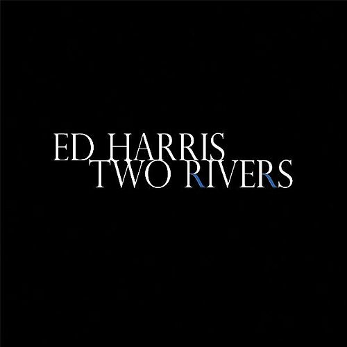 Play & Download Ed Harris Two Rivers by Ed Harris (dialogue) | Napster