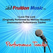 Play & Download I Love the Lord [Originally Performed by Whitney Houston] (Instrumental Performance Tracks) by Fruition Music Inc. | Napster