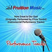 Play & Download How Great Is Our God [Originally Performed by Chris Tomlin] (Instrumental Performance Tracks) by Fruition Music Inc. | Napster
