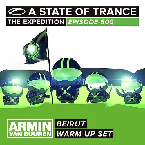 Play & Download A State Of Trance 600 - Beirut (Armin van Buuren - Warm Up Set) by Various Artists | Napster