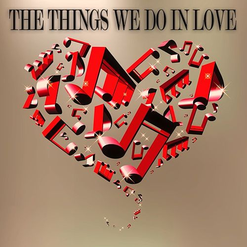 Play & Download The Things We Do in Love (Songs for Romantic Moments) by Various Artists | Napster