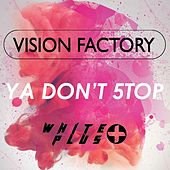 Play & Download Ya Don't 5top by Vision Factory | Napster