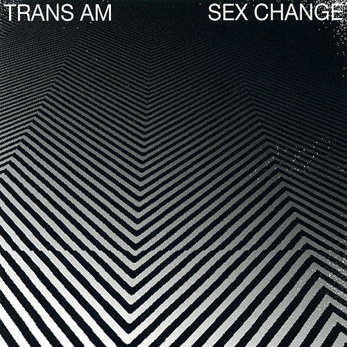Play & Download Sex Change by Trans Am | Napster