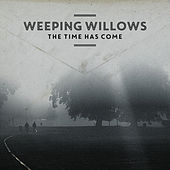 The Time Has Come by Weeping Willows