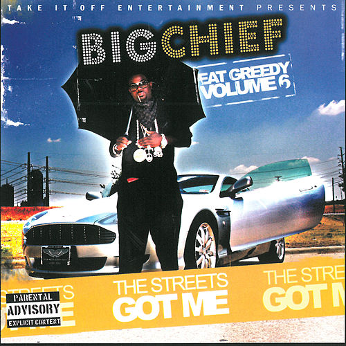 Play & Download The Streets Got Me - Eat Greedy, Vol. 6 by Big Chief | Napster