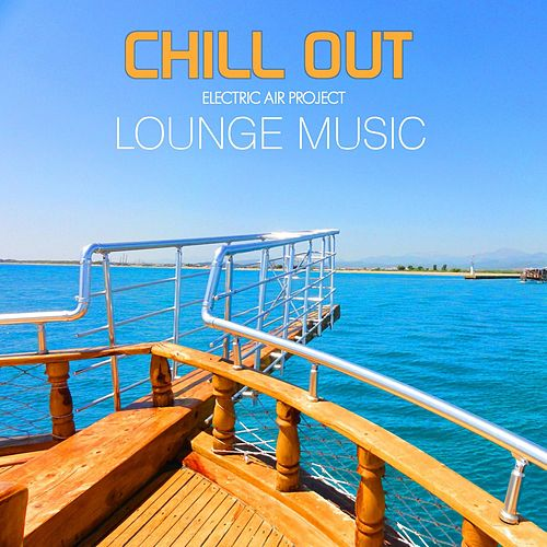 Play & Download Chillout & Lounge Music by Electric Air Project | Napster