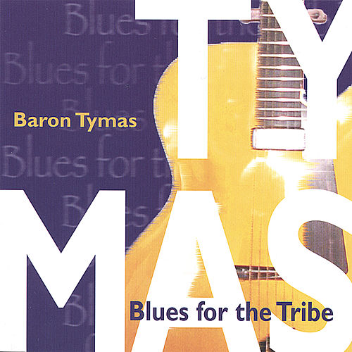 Play & Download Blues for the Tribe by Baron Tymas | Napster