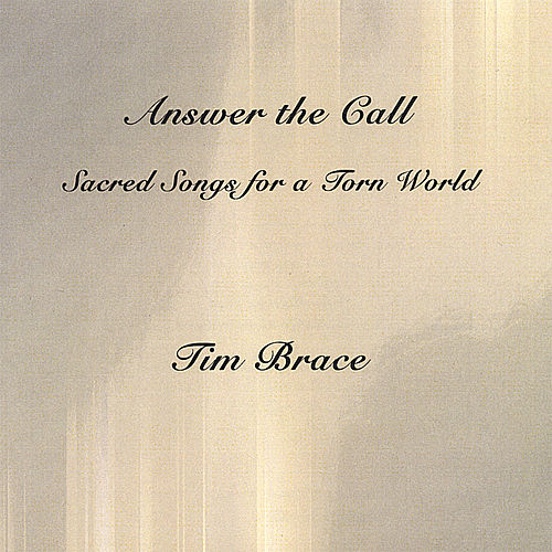 Answer the Call: Sacred Songs for a Torn World by Tim Brace