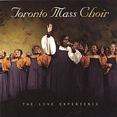 Play & Download The Live Experience by Toronto Mass Choir | Napster