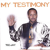 My Testimony by Jay Tee