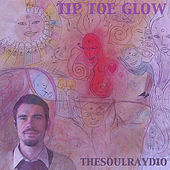 Tip Toe Glow by The Soul Raydio