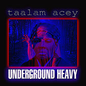 Play & Download Underground Heavy by Taalam Acey | Napster
