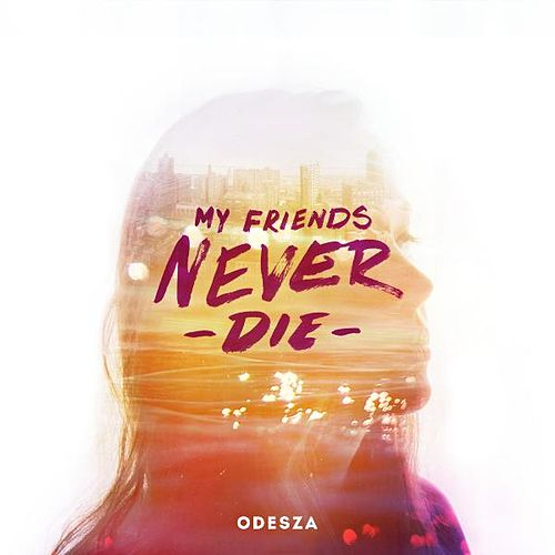 My Friends Never Die de ODESZA