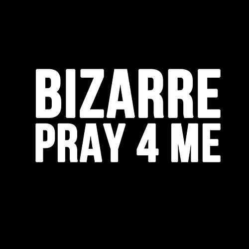 Play & Download Pray For Me - Single by Bizarre | Napster