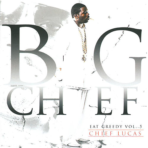Play & Download Chief Lucas - Eat Greedy, Vol. 5 by Big Chief | Napster