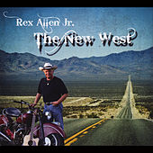 Play & Download The New West by Rex Allen, Jr. | Napster